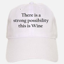 There is a Strong Possibility this is Wine Baseball Baseball Cap