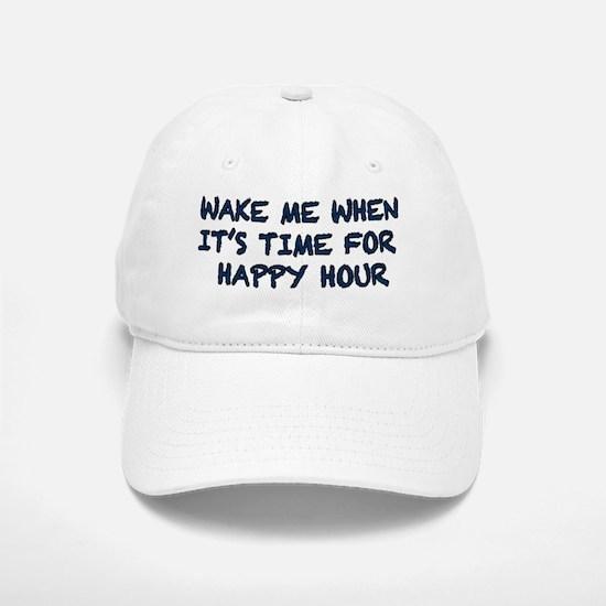 wake me when its time for happy hour Baseball Baseball Cap