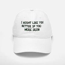 i might like you better...Irish Baseball Baseball Cap