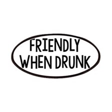 Friendly When Drunk Adult Humor Patches