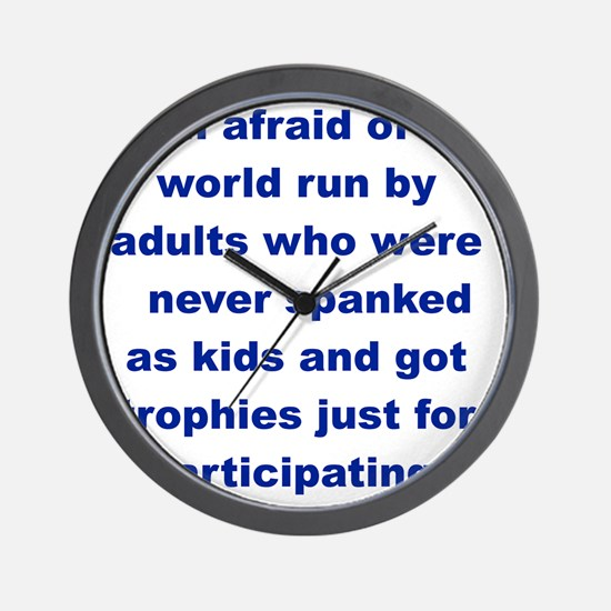 IM AFRAID OF A WORLD RUN ADULTS  WHO... Wall Clock