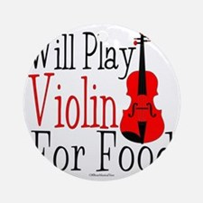 Will Play Violin For Food Round Ornament