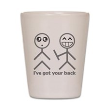 Ive got your back Shot Glass