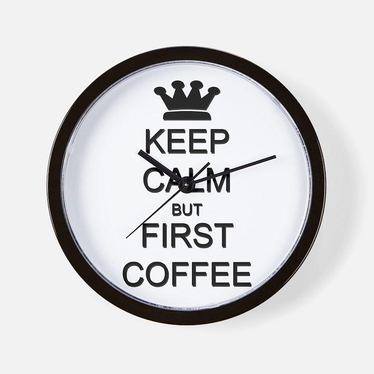 Keep Calm But First Coffee Wall Clock