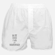 In My Defense I Was Left Unsupervised Boxer Shorts