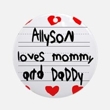 Allyson Loves Mommy and Daddy Round Ornament