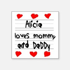 """Alicia Loves Mommy and Dadd Square Sticker 3"""" x 3"""""""