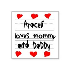 """Araceli Loves Mommy and Dad Square Sticker 3"""" x 3"""""""