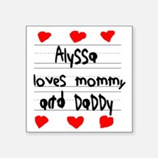 "Alyssa Loves Mommy and Dadd Square Sticker 3"" x 3"""