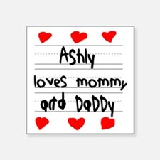 "Ashly Loves Mommy and Daddy Square Sticker 3"" x 3"""