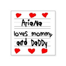 """Ariana Loves Mommy and Dadd Square Sticker 3"""" x 3"""""""