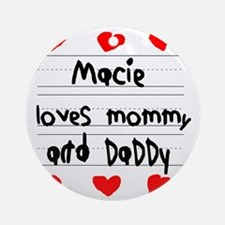 Macie Loves Mommy and Daddy Round Ornament