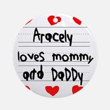 Aracely Loves Mommy and Daddy Round Ornament