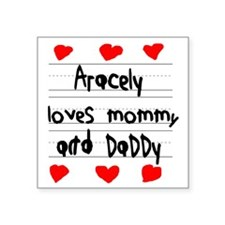 """Aracely Loves Mommy and Dad Square Sticker 3"""" x 3"""""""