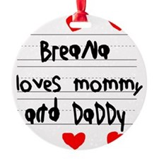 Breana Loves Mommy and Daddy Ornament