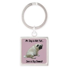 My Dog is Not Fat Pug Square Keychain