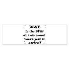 Dave is the star Bumper Bumper Sticker