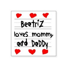 "Beatriz Loves Mommy and Dad Square Sticker 3"" x 3"""