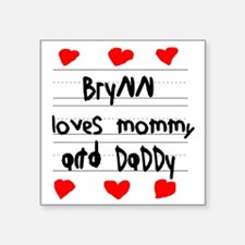 """Brynn Loves Mommy and Daddy Square Sticker 3"""" x 3"""""""