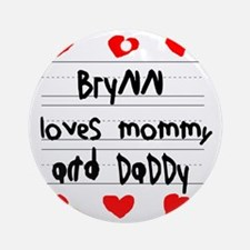 Brynn Loves Mommy and Daddy Round Ornament