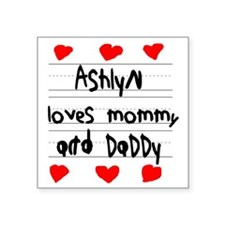 """Ashlyn Loves Mommy and Dadd Square Sticker 3"""" x 3"""""""