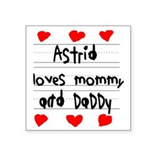"""Astrid Loves Mommy and Dadd Square Sticker 3"""" x 3"""""""