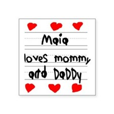 "Maia Loves Mommy and Daddy Square Sticker 3"" x 3"""