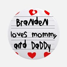 Branden Loves Mommy and Daddy Round Ornament