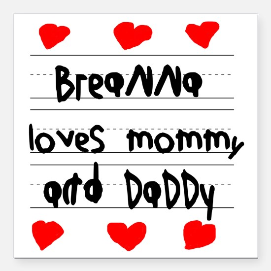 """Breanna Loves Mommy and  Square Car Magnet 3"""" x 3"""""""