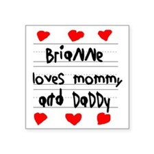 "Brianne Loves Mommy and Dad Square Sticker 3"" x 3"""