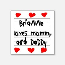 """Brianne Loves Mommy and Dad Square Sticker 3"""" x 3"""""""