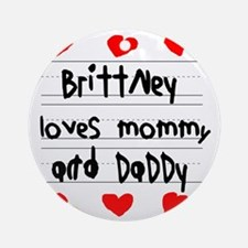 Brittney Loves Mommy and Daddy Round Ornament