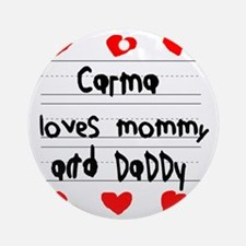 Carma Loves Mommy and Daddy Round Ornament