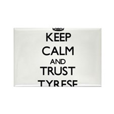 Keep Calm and TRUST Tyrese Magnets