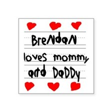 """Brendan Loves Mommy and Dad Square Sticker 3"""" x 3"""""""