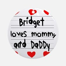 Bridget Loves Mommy and Daddy Round Ornament