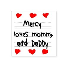 """Mercy Loves Mommy and Daddy Square Sticker 3"""" x 3"""""""