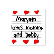 """Maryam Loves Mommy and Dadd Square Sticker 3"""" x 3"""""""