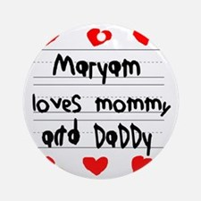 Maryam Loves Mommy and Daddy Round Ornament