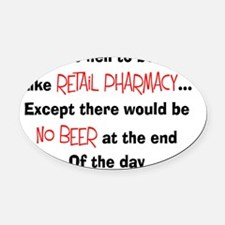 Retail pharmacy hell no beer Oval Car Magnet