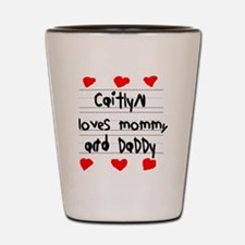 Caitlyn Loves Mommy and Daddy Shot Glass