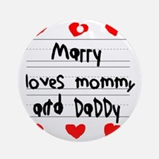 Marry Loves Mommy and Daddy Round Ornament