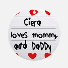 Ciera Loves Mommy and Daddy Round Ornament