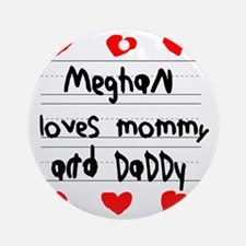 Meghan Loves Mommy and Daddy Round Ornament