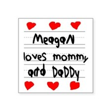 "Meagan Loves Mommy and Dadd Square Sticker 3"" x 3"""