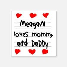 """Meagan Loves Mommy and Dadd Square Sticker 3"""" x 3"""""""