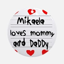 Mikaela Loves Mommy and Daddy Round Ornament