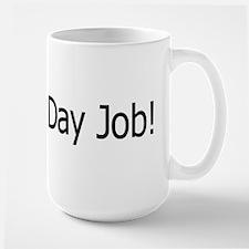 Quit Your Day Job! Large Mug