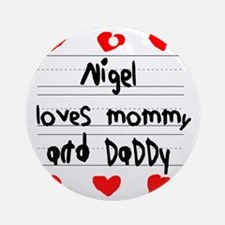 Nigel Loves Mommy and Daddy Round Ornament