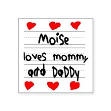"""Moise Loves Mommy and Daddy Square Sticker 3"""" x 3"""""""